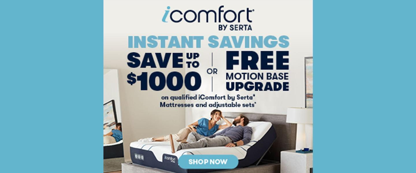 iComfort Instant Savings on qualified iComfor by Serta Mattresses and Adjustable Sets