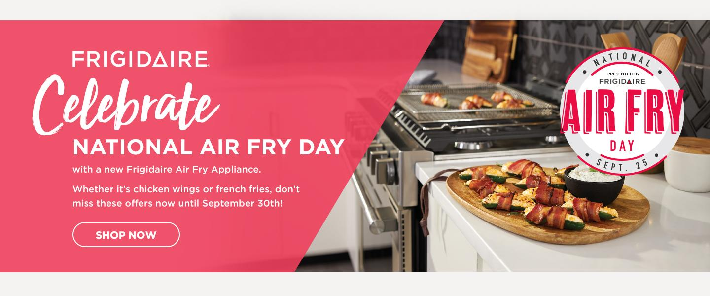 Frigidaire National Air Fry Day (9/19-9/30) 2021
